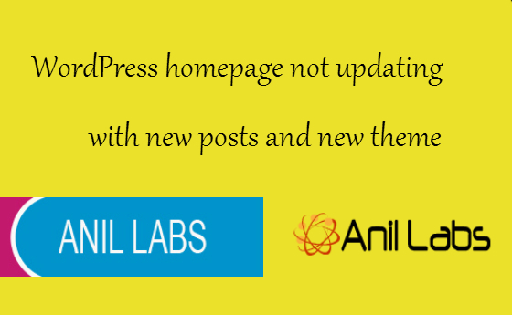 Wordpress homepage not updating with new posts and new theme by Anil Labs