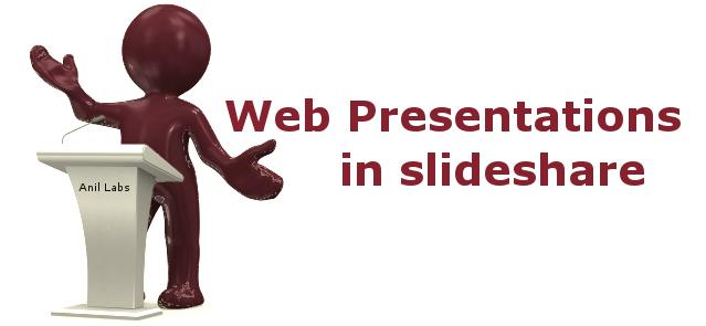 Web Presentations in Slideshare by Anil Kumar Panigrahi